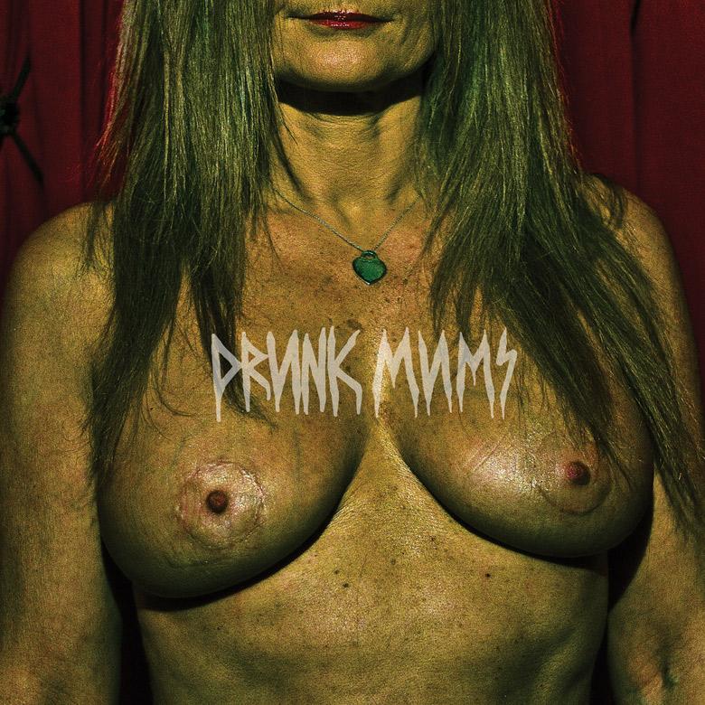Drunk Mums - Drunk Mums